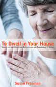 To Dwell in Your House: Vignettes and Spiritual Reflections on Caregiving at Home