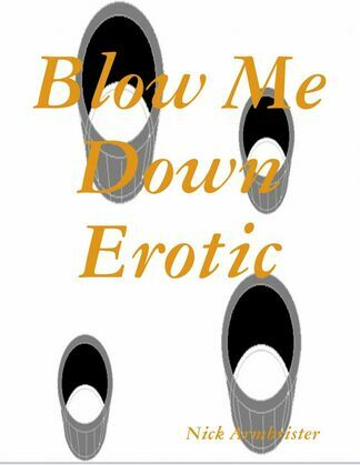 Blow Me Down Erotic