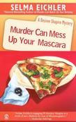 Murder Can Mess Up Your Mascara: A Desiree Shapiro Mystery