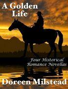 A Golden Life: Four Historical Romance Novellas