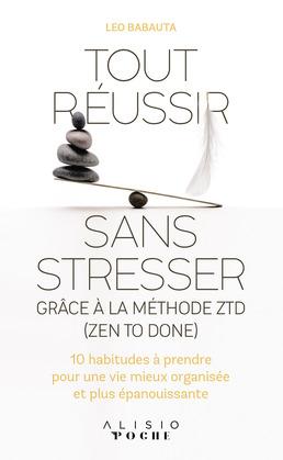 Tout réussir sans stresser grâce à la méthode ZTD (Zen to Done)