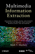 Multimedia Information Extraction: Advances in Video, Audio, and Imagery Analysis for Search, Data Mining, Surveillance and Authoring