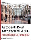 Autodesk Revit Architecture 2013: No Experience Required
