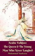 Arabic Folklore The Queen & The Young Man Who Never Laughed