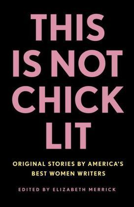 This Is Not Chick Lit: Original Stories by America's Best Women Writers* *(No heels required)