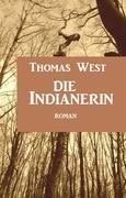 Die Indianerin: Roman