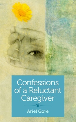 Confessions of a Reluctant Caregiver