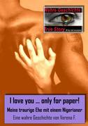 I love you….only for paper! -  Meine traurige Ehe mit einem Nigerianer