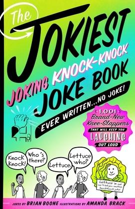 The Jokiest Joking Knock-Knock Joke Book Ever Written...No Joke!