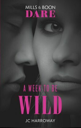 A Week To Be Wild: New for 2018: The hot billionaire romance book from Mills & Boon's sexiest series yet. Perfect for fans of Darker! (Mills & Boon Dare)