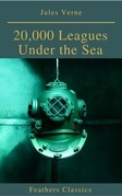 20,000 Leagues Under the Sea (Illustrated and Annotated) (Feathers Classics)
