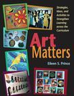 Art Matters: Strategies, Ideas, and Activities to Strengthen Learning Across the Curriculum