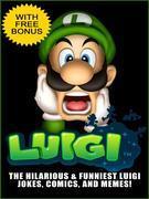 Luigi Jokes - The Funniest and Most Hilarious Luigi Jokes & Memes Collection (With Bonus)