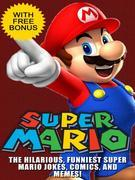 Super Mario: The Funniest and Most Hilarious Super Mario Jokes & Memes Collection (With Bonus)