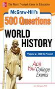 McGraw-Hill's 500 World History Questions, Volume 2: 1500 to Present: Ace Your College Exams: 3 Reading Tests + 3 Writing Tests + 3 Mathematics Tests
