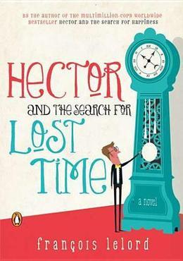 Hector and the Search for Lost Time: A Novel
