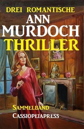 Drei romantische Ann Murdoch Thriller