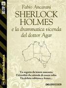 Sherlock Holmes e la drammatica vicenda del dottor Agar