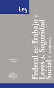 Ley Federal del Trabajo y Leyes de Seguridad Social. Académica 2018