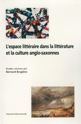 L'Espace littéraire dans la littérature et la culture anglo-saxonnes