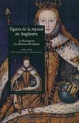 Figures de la royauté en Angleterre de Shakespeare à la Glorieuse Révolution