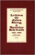 Un pasteur républicain au XIXe siècle: Lettres de Jules Steeg à Maurice Schwalb 1851-1898