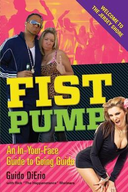 Fist Pump: An In-Your-Face Guide to Going Guido