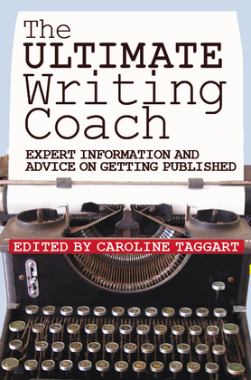 The Ultimate Writing Coach: Expert Information and Advice on Getting Published