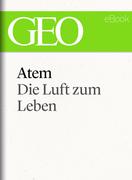 Atem: Die Luft zum Leben (GEO eBook Single)