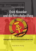 Erich Honecker und die Fahrschulprüfung. Lebensgeschichten aus einem verschwundenen Land