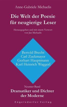 Die Welt der Poesie für neugierige Leser (9): Dramatiker und Dichter der Moderne (Bertold Brecht, Carl Zuckmayer, Gerhart Hauptmann, Karl Heinrich Waggerl)