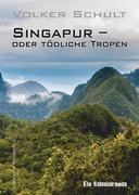 Singapur – oder tödliche Tropen