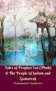 Tales of Prophet Lot (Pbuh) & The People of Sodom and Gomorrah