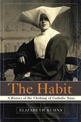 The Habit: A History of the Clothing of Catholic Nuns