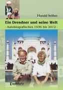 Ein Dresdner und seine Heimat. Autobiografisches 1936 bis 2012.
