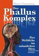 Der Phallus-Komplex. Das Weibliche im männlichen Hirn