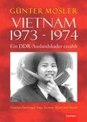 Vietnam 1973 - 1974 - ein DDR-Auslandskader erzählt