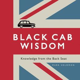 Black Cab Wisdom: Knowledge from the Backseat