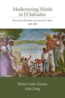 Modernizing Minds in El Salvador: Education Reform and the Cold War, 1960-1980