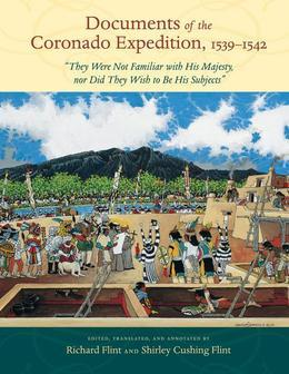 """Documents of the Coronado Expedition, 1539-1542: """"They Were Not Familiar with His Majesty, Nor Did They Wish to Be His Subjects"""""""