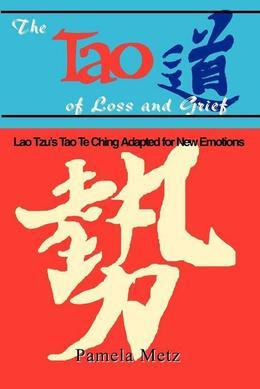 The Tao of Loss and Grief: Lao Tsu's  Tao Te Ching  Adopted for New Emotions