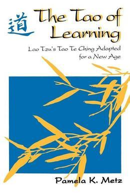 The Tao of Learning: Lao Tzu's Tao Te Ching Adapted for a New Age