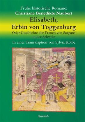 Elisabeth, Erbin von Toggenburg. Oder Geschichte der Frauen von Sargans in der Schweiz