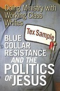 Blue Collar Resistance and the Politics of Jesus: Doing Ministry with Working Class Whites