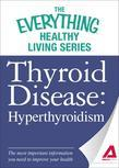 Thyroid Disease: Hyperthyroidism: The most important information you need to improve your health