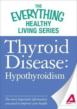 Thyroid Disease: Hypothyroidism: The most important information you need to improve your health