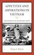Appetites and Aspirations in Vietnam: Food and Drink in the Long Nineteenth Century