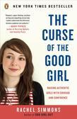 The Curse of the Good Girl: Raising Authentic Girls with Courage and Confidence