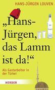 Hans-Jürgen, das Lamm ist da!