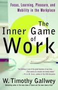 The Inner Game of Work: Focus, Learning, Pleasure, and Mobility in the Workplace